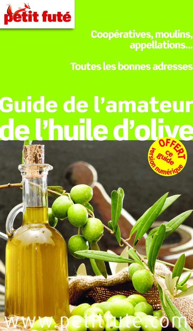 Guide de l'amateur de l'huile d'olive  du petit futé, toutes les bonnes adresses